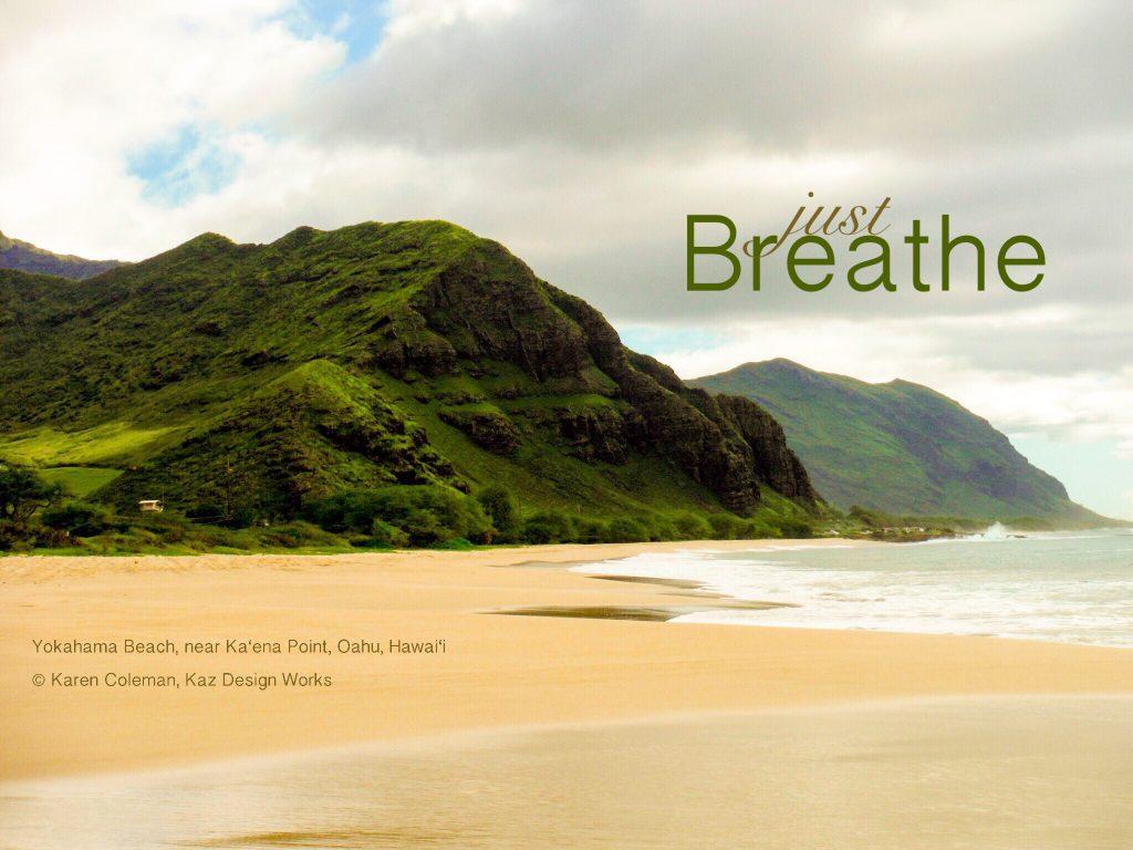 Yokaha Beach, near Ka'ena Point, Oahu, Hawaii with the wording Just Breathe