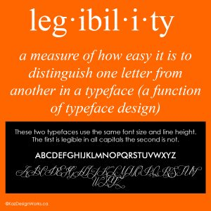 Legibility: a measure of how easy it is to distinguish one letter or character from another in a particular typeface, i.e. it is a function of typeface design