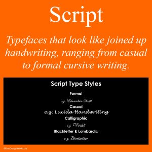 Script: Typefaces that look like joined up handwriting, ranging from casual to formal cursive writing