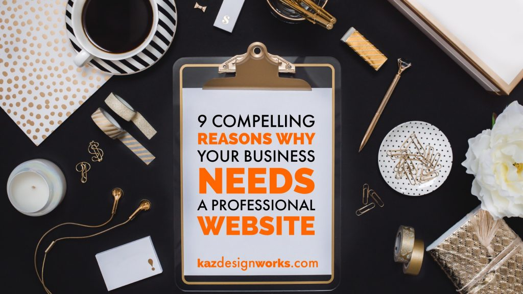 9 Compelling Reasons Why Your Business NEEDS a Professional Website