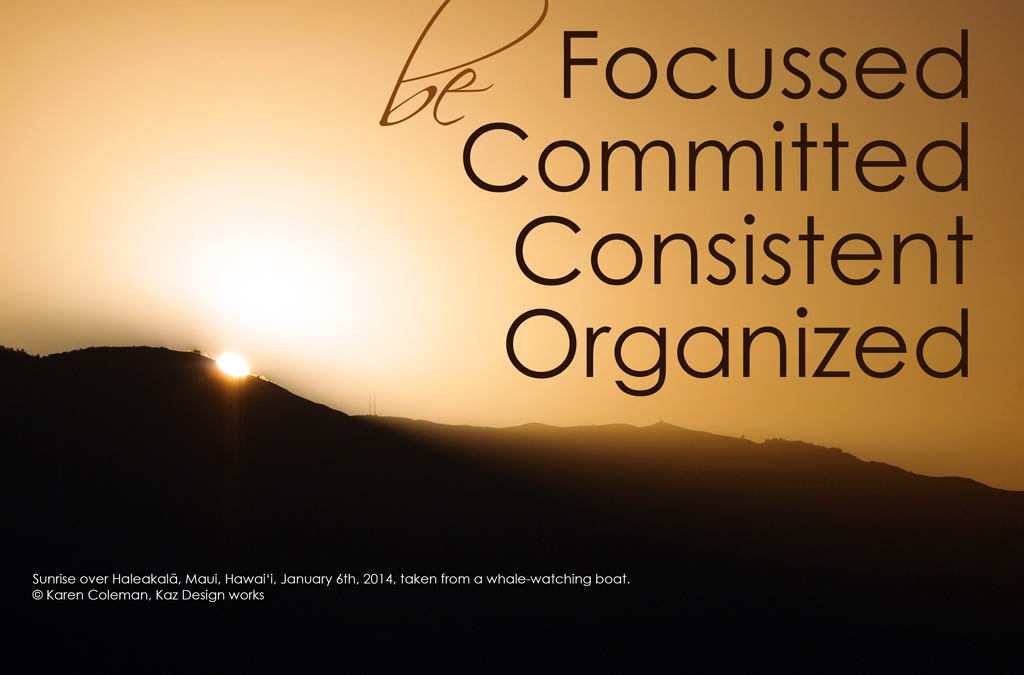 Be Focussed, Committed, Consistent, Organized